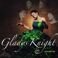 141. Before me Gladys Knight